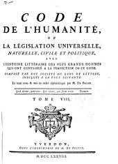 Code de l'humanité: ou, La législation universelle, naturelle, civile et politique : avec l'histoire littéraire des plus grands hommes qui ont contribué a la perfection de ce code, Volume8