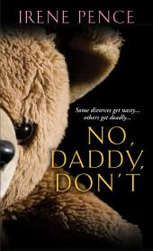No, Daddy, Don't: A Father's Murderous Act of Revenge