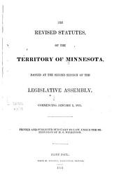 The Revised Statutes of the Territory of Minnesota: Passed at the Second Session of the Legislative Assembly, Commencing January 1, 1851