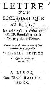 Lettre d'un Ecclesiastique au R. P. L. J. sur celle qu'il a écrite aux RR. PP. Benédictins de la congrégation de S. Maur: Touchant le dernier tome de leur édition de S. Augustin