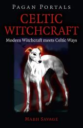 Pagan Portals - Celtic Witchcraft: Modern Witchcraft Meets Celtic Ways