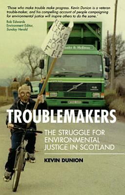 Troublemakers  The Struggle for Environmental Justice in Scotland