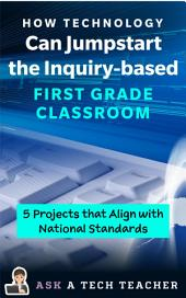 How Technology Can Jumpstart the Inquiry-based 1st Grade Classroom: 5 Projects