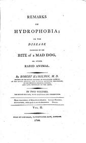 Remarks on Hydrophobia: Or, the Disease Produced by the Bite of a Mad Dog, Or Other Rabid Animal ...