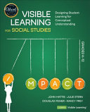 Visible Learning for Social Studies  Grades K 12  Designing Student Learning for Conceptual Understanding