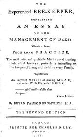 The experienced bee-keeper: containing an essay on the management of bees : wherein is shewn, from long practice, the most easy and profitable method of treating those useful insects ; particularly interesting to the keepers of bees, and useful to every family ; together with an improved method of making mead, and other wines, with honey ...