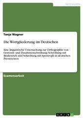 Die Wortgliederung im Deutschen: Eine linguistische Untersuchung zur Orthographie von Getrennt- und Zusammenschreibung, Schreibung mit Bindestrich und Schreibung mit Apostroph in deutschen Pressetexten