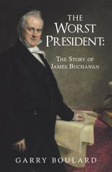 The Worst President--The Story of James Buchanan