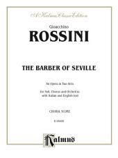 The Barber of Seville, An Opera in Two Acts: For Solo, Chorus and Orchestra with Italian and English Text (Choral Score)