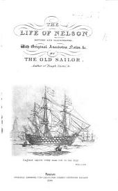The Life of Nelson Revised and Illustrated. With Original Anecdotes, Notes, Etc. By the Old Sailor [M. H. Barker].