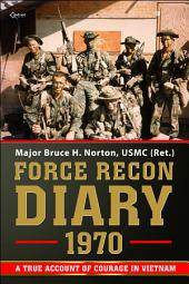 Force Recon Diary, 1970: A True Account of Courage in Vietnam