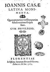 Ioannis Casae Latina monimenta, quorum partim versibus, partim soluta oratione scripta sunt