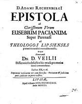 Epistola ad Cl. V. Eusebium Pacianum super Parenaesi ad Theologos Lips. ... missa; in qua V. D. D. Veilii Diss. eccl. hic recusa pro merito simul commendatur