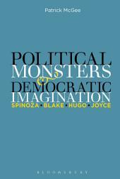 Political Monsters and Democratic Imagination: Spinoza, Blake, Hugo, Joyce