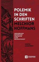 Polemik in Den Schriften Melchior Hoffmans PDF