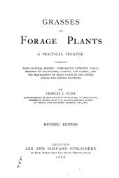 A Practical Treatise on Grasses and Forage Plants: Comprising Their Natural History, Comparative Nutritive Value, Methods of Cultivating, Cutting and Curing, and Management of Grass Lands