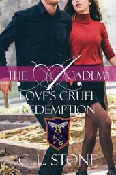 The Academy - Love's Cruel Redemption: The Ghost Bird Series #12