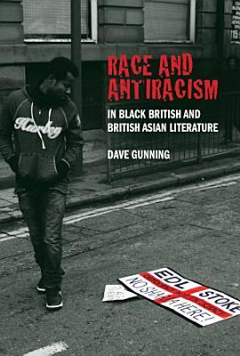 Race and Antiracism in Black British and British Asian Literature PDF