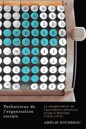 Techniciens de l'organisation sociale: La réorganisation de l'assistance catholique privée à Montréal (1930-1974)