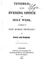Tenebræ; or, The evening office of Holy week, according to the Roman Breviary, in Latin and English