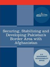 Securing, Stabilizing and Developing Pakistan's Border Area with Afghanistan