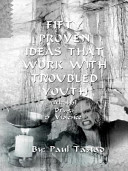 Fifty Proven Ideas That Work with Troubled Youth
