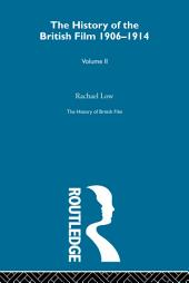 The History of British Film (Volume 2): The History of the British Film 1906 - 1914