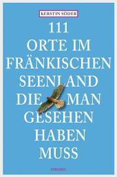 111 Orte im Fränkischen Seenland, die man gesehen haben muss: Reiseführer, Ausgabe 2