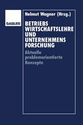 Betriebswirtschaftslehre und Unternehmensforschung: Aktuelle problemorientierte Konzepte