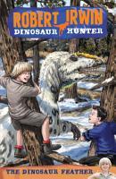 Robert Irwin Dinosaur Hunter 4  The Dinosaur Feather PDF