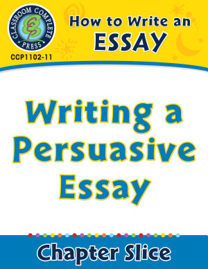 How to Write an Essay  Writing a Persuasive Essay