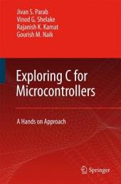 Exploring C for Microcontrollers: A Hands on Approach