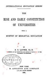 The Rise and Early Constitution of Universities: With a Survey of Mediæval Education