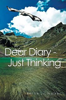 Dear Diary     Just Thinking