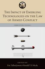 The Impact of Emerging Technologies on the Law of Armed Conflict