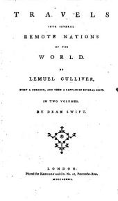 Travels Into Several Remote Nations of the World: By Lemuel Gulliver, First a Surgeon, and Then a Captain of Several Ships. ...