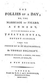 The follies of a day: or, The marriage of Figaro. A comedy, as it is now performing at the Theatre-Royal, Convent-Garden