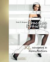 Practice Drawing - XL Workbook 3: Nylon Fashion