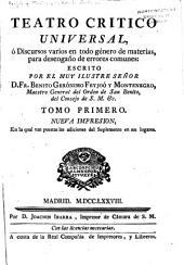 Teatro critico universal, ó, Discursos varios en todo género de materias, para deseñgano de errores comunes: Volumen 1