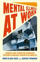 Mental Illness at Work: A manager's guide to identifying, managing and preventing psychological problems in the workplace