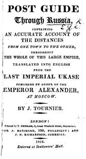 Post Guide through Russia, containing an accurate account of the distances from one town to the other. Translated ... from the last Imperial Ukase ... by J. Tournier
