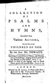 A Collection of Psalms and Hymns, Extracted from Various Authors: ... By the Rev. Mr. Thwaite