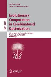 Evolutionary Computation in Combinatorial Optimization: 7th European Conference, EvoCOP 2007, Valencia, Spain, April 11-13, 2007, Proceedings