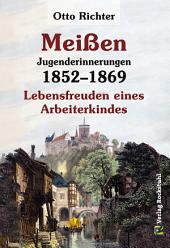 Meißen - Jugenderinnerungen 1852–1869: Lebensfreuden eines Arbeiterkindes