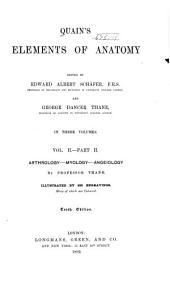 Quain's Elements of Anatomy: pt. I. Osteology. pt. 2. Arthrology. Myology. Angelology. 1890-1892. [4], 146 p.; vi, [147]-593 p
