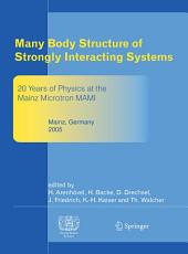 "Many Body Structure of Strongly Interacting Systems: Refereed and Selected Contributions from the Symposium ""20 Years of Physics at the Mainz Microtron MAMI"""