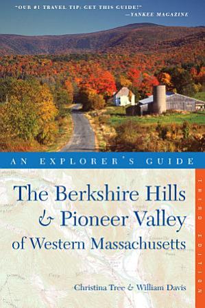 Explorer s Guide Berkshire Hills   Pioneer Valley of Western Massachusetts  Third Edition  PDF