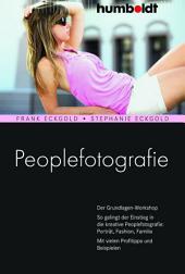 Peoplefotografie: Der Grundlagen-Workshop. So gelingt der Einstieg in die kreative Peoplefotografie: Porträt, Fashion, Familie. Mit vielen Profitipps und Beispielen