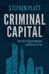 Criminal Capital: How the Finance Industry Facilitates Crime