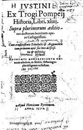 H. Justini ex Trogi Pompeii Historia, libri XLIIII. Supra plurimorum æditiones doctorum hominum opera castigatissimi. Cum eruditissimis scholiolis, etc. Copious MS. notes